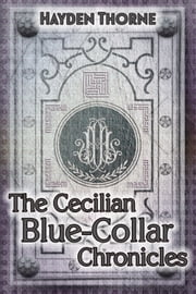 The Cecilian Blue-Collar Chronicles Box Set ebook by Hayden Thorne