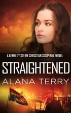 Straightened - Bestselling Christian Fiction ebook by Alana Terry
