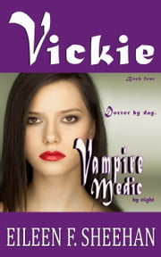 VICKIE: Doctor by day. Vampire Medic by night (Book 4 of the Vickie Adventure Series) ebook by Eileen Sheehan