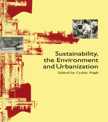 Sustainability the Environment and Urbanisation ebook by Cedric Pugh