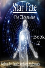 Star Fate - The Chosen One ebook by Frank Anthony Maldonado