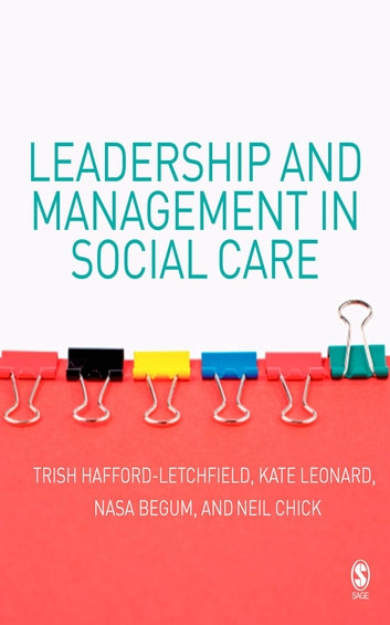 Leadership and Management in Social Care ebook by Ms Trish Hafford-Letchfield,Ms Kate Leonard,Ms Nasa Begum,Neil F Chick