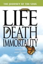 The Journey of the Soul - Life, Death,and Immortality ebook by Terrill Hayes, Betty Fisher, Richard Hill