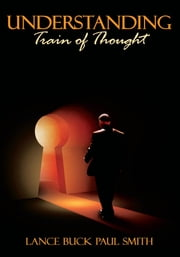 Understanding - Train of Thought ebook by Lance Buck Paul Smith