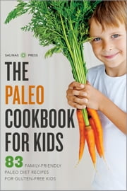 The Paleo Cookbook for Kids: 83 Family-Friendly Paleo Diet Recipes for Gluten-Free Kids ebook by Salinas Press