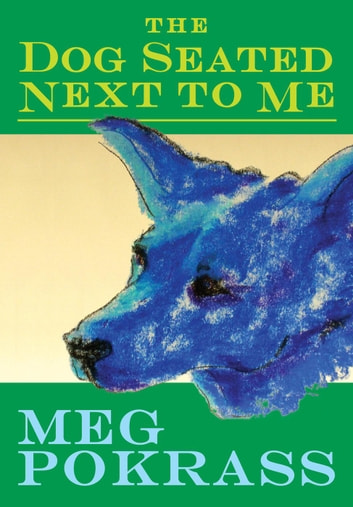The Dog Seated Next to Me ebook by Meg Pokrass