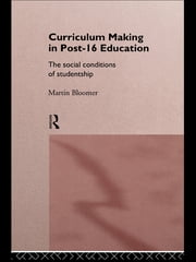 Curriculum Making in Post-16 Education - The Social Conditions of Studentship ebook by Martin Bloomer