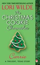 The Christmas Cookie Chronicles: Carrie - A Twilight, Texas Story ebook by Lori Wilde