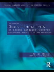 Questionnaires in Second Language Research - Construction, Administration, and Processing ebook by Zoltán Dörnyei,Tatsuya Taguchi