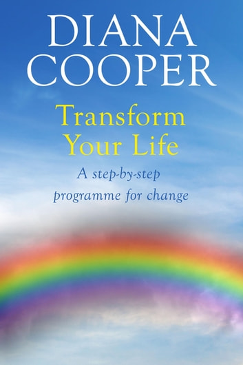 Transform Your Life - A step-by-step programme for change eBook by Diana Cooper