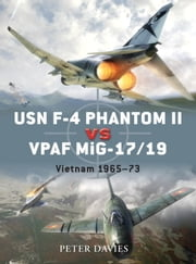 USN F-4 Phantom II vs VPAF MiG-17/19 - Vietnam 1965-73 ebook by Peter Davies,Jim Laurier