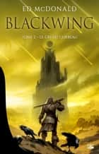 Le Cri du corbeau - Blackwing, T2 eBook by Benjamin Kuntzer, Ed Mcdonald