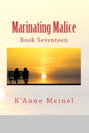 Marinating Malice - Malice, #17 ebook by K'Anne Meinel