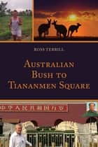 Australian Bush to Tiananmen Square ebook by Ross Terrill