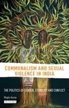 Communalism and Sexual Violence in India ebook by Megha Kumar