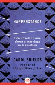 Happenstance - Two Novels in One about a Marriage in Transition ebook by Carol Shields