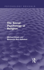 The Social Psychology of Religion (Psychology Revivals) ebook by Michael Argyle,Benjamin Beit-Hallahmi