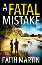 A Fatal Mistake (Ryder and Loveday, Book 2) ebook by Faith Martin
