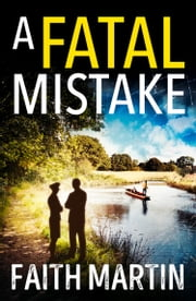 A Fatal Mistake: A gripping, twisty murder mystery perfect for all crime fiction fans ebook by Faith Martin