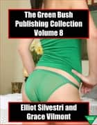 The Green Bush Publishing Collection Volume 8 ebook by Elliot Silvestri, Grace Vilmont