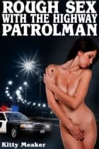 Rough Sex With The Highway Patrolman ebook by Kitty Meaker