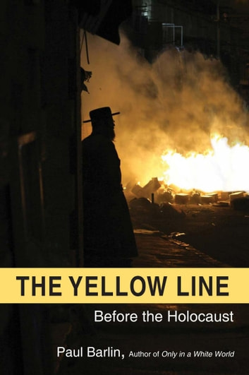 The Yellow Line: Before The Holocaust - The first time a state gave an interracial baby to a White family and changed California adoptions forever ebook by Paul Barlin