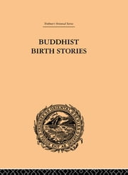 Buddhist Birth Stories - The Oldest Collection of Folk-Lore Extant ebook by T.W. Rhys Davids