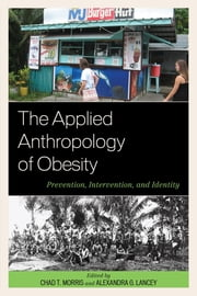 The Applied Anthropology of Obesity - Prevention, Intervention, and Identity ebook by Chad T. Morris,Alexandra G. Lancey,Moya L. Alfonso,Sara Arias-Steele,Emily Bissett,Amy Borovoy,Alexandra Brewis,Sean Bruna,Constanza Carney,Jose B. Rosales Chavez,Colleen O'Brien Cherry,Lillie Dao,Merrill Eisenberg,Margaret Everett,Charles H. Klein,Stevenson Kuartei,Alexandra G. Lancey,John S. Luque,Zuhra Malik,Chad T. Morris,Elizabeth Serieux,Stacy Sobell,Yelena N. Tarasenko,Alejandro Tecum,Sarah Trainer,Deborah Williams,Amanda Wolfe,Sarah Womack,Amber Wutich