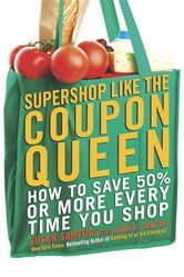 Supershop like the Coupon Queen - How to Save 50% or More Every Time You Shop ebook by Susan Samtur,Adam R. Samtur