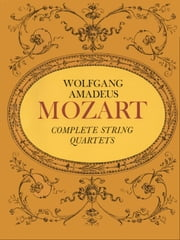 Complete String Quartets ebook by Wolfgang Amadeus Mozart