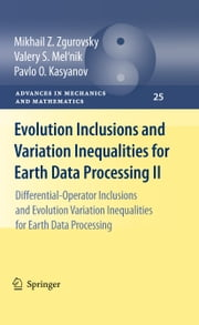 Evolution Inclusions and Variation Inequalities for Earth Data Processing II - Differential-Operator Inclusions and Evolution Variation Inequalities for Earth Data Processing ebook by Mikhail Z. Zgurovsky,Valery S. Mel'nik,Pavlo O. Kasyanov