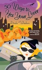50 Ways to Hex Your Lover ebook by Linda Wisdom