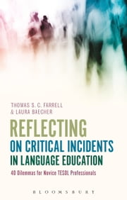 Reflecting on Critical Incidents in Language Education - 40 Dilemmas For Novice TESOL Professionals ebook by Kobo.Web.Store.Products.Fields.ContributorFieldViewModel