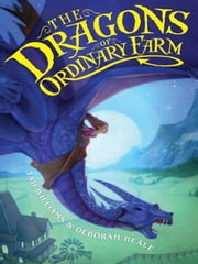 The Dragons of Ordinary Farm ebook by Tad Williams,Greg Swearingen,Deborah Beale