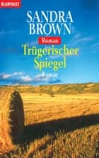 Trügerischer Spiegel ebook by Sandra Brown,Sabine Beckmann