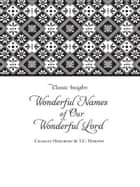 The Wonderful Names of Our Wonderful Lord ebook by Charles Hurlburt, T C Horton