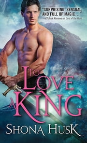 To Love a King ebook by Shona Husk
