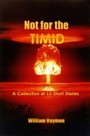 Not for the Timid - A Collection of 13 Short Stories ebook by William Haymon