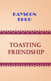 Toasting Friendship ebook by Kaysoon Khoo