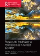 Routledge International Handbook of Outdoor Studies ebook by Barbara Humberstone,Heather Prince,Karla A. Henderson