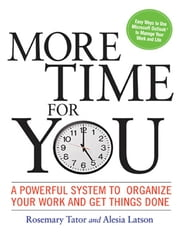 More Time for You - A Powerful System to Organize Your Work and Get Things Done ebook by Rosemary TATOR, Alesia LATSON