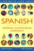 Spanish: General Knowledge Workout #3 - SPANISH - GENERAL KNOWLEDGE WORKOUT, #3 ebook by Sam Fuentes
