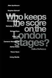 Who Keeps the Score on the London Stages? ebook by Kalina Stefanova