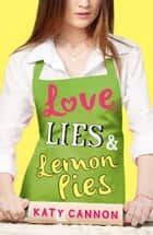 Love, Lies & Lemon Pies ebook by Katy Cannon