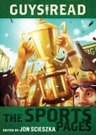 Guys Read: The Sports Pages ebook by Jon Scieszka, Dan Santat, Gordon Korman,...
