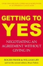 Getting to Yes - Negotiating an agreement without giving in ebook by Roger Fisher, William Ury