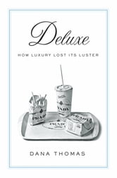 Deluxe - How Luxury Lost Its Luster ebook by Dana Thomas
