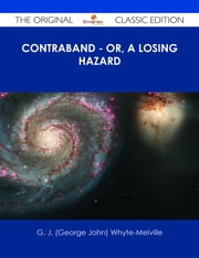 Contraband - Or, A Losing Hazard - The Original Classic Edition ebook by G. J. (George John) Whyte-Melville