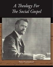 A Theology For The Social Gospel ebook by Rauschenbusch,Walter