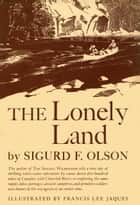 Lonely Land ebook by Sigurd F Olson
